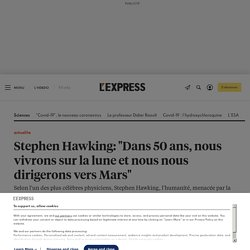 """Stephen Hawking: """"Dans 50 ans, nous vivrons sur la lune et nous nous dirigerons vers Mars"""""""