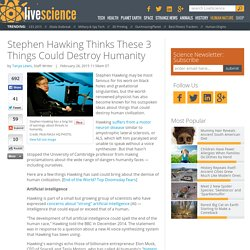 Stephen Hawking Thinks These 3 Things Could Destroy Humanity