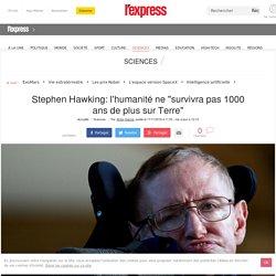 """Stephen Hawking: l'humanité ne """"survivra pas 1000 ans de plus sur Terre"""""""