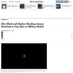 Elon Musk and Stephen Hawking Among Hundreds to Urge Ban on Military Robots - The New York Times