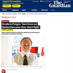 Stephen Porges: 'Survivors are blamed because they don't fight'