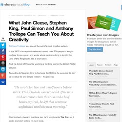 What John Cleese, Stephen King, Paul Simon and Anthony Trollope Can Teach You About Creativity