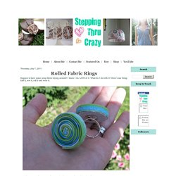 Stepping Thru Crazy: Rolled Fabric Rings