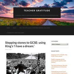 Stepping stones to GCSE: using King's 'I have a dream.'