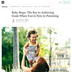 Baby Steps: The Key to Achieving Goals When You're New to Parenting