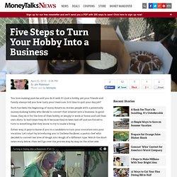 Five Steps to Turn Your Hobby Into a Business