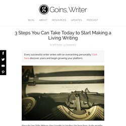 3 Steps You Can Take Today to Start Making a Living Writing