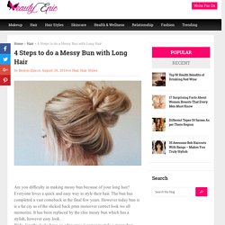 4 Steps to do a Messy Bun with Long Hair - Beauty Epic