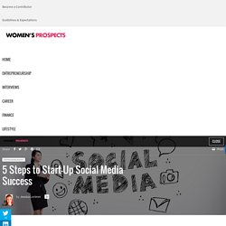 5 Steps to Start-Up Social Media Success - Women's Prospects