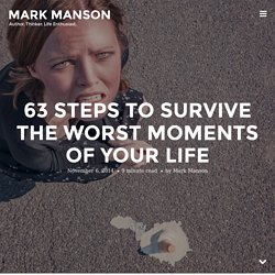 63 Steps to Survive The Worst Moments of Your Life