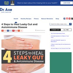 4 Steps to Heal Leaky Gut and Autoimmune Disease - DrAxe