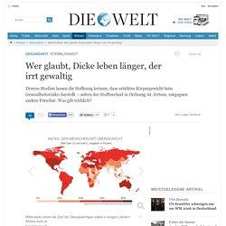 Sterblichkeit: Wer glaubt, Dicke leben länger, der irrt gewaltig