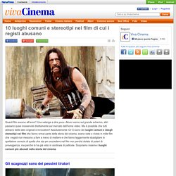 10 luoghi comuni e stereotipi nei film di cui i registi abusano