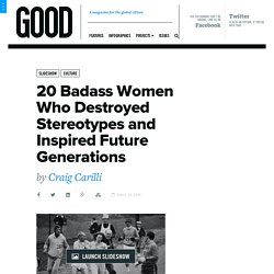 20 Badass Women Who Destroyed Stereotypes and Inspired Future Generations