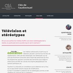 Télévision et stéréotypes / Médias et représentations / Analyser / Clés de l'audiovisuel