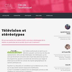Télévision et stéréotypes / Médias et représentations / Analyser / Clés de l'audiovisuel / Accueil