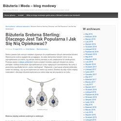 Biżuteria Srebrna Sterling: Dlaczego Jest Tak Popularna I Jak Się Nią Opiekować