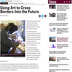 "Bruce Sterling's Arduino-powered art installation ""Mi Futura Frontera/My Future Frontier."""