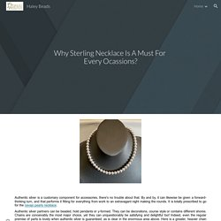Haley Beads - Why Sterling Necklace Is A Must For Every Ocassions?