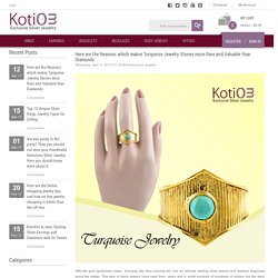 Kotiom Blog for Sterling Silver Jewelry & Trend - Here are the Reasons which makes Turquoise Jewelry Stones more Rare and Valuable than Diamonds