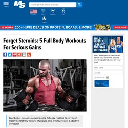Forget Steroids: 5 Full Body Workouts For Serious Gains