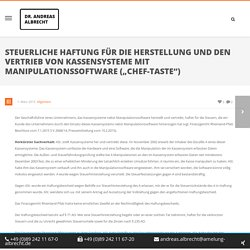 """Steuerliche Haftung für die Herstellung und den Vertrieb von Kassensysteme mit Manipulationssoftware (""""Chef-Taste"""") « Andreas Albrecht"""