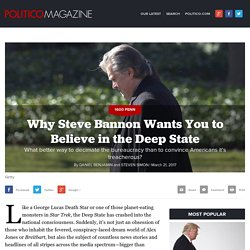 Why Steve Bannon Wants You to Believe in the Deep State