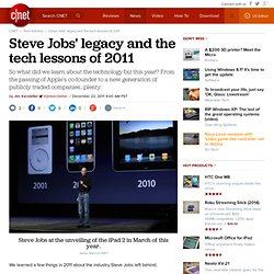 Steve Jobs' legacy and the tech lessons of 2011