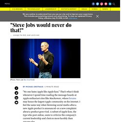 Steve Jobs would never do that!