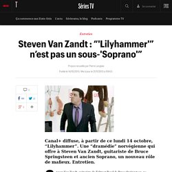 """Steven Van Zandt : """"'Lilyhammer'"""" n'est pas un sous-'Soprano'"""""""