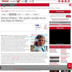"""Steven Pinker: """"Un recién nacido no es una hoja en blanco """""""