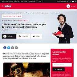 """""""L'Île au trésor"""" de Stevenson : Raconté par Guillaume Gallienne - émission Ça ne peut pas faire de mal - France inter - 15/12/18"""