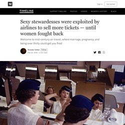 Sexy stewardesses were exploited by airlines to sell more tickets — until women fought back