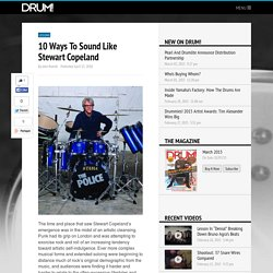 10 Ways To Sound Like Stewart Copeland - DRUM! Magazine - Play Better Faster