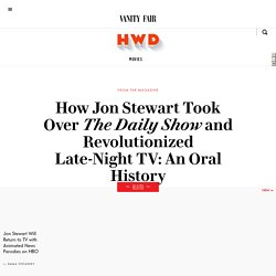 2016/11 [Vanity Fair] How Jon Stewart Took Over The Daily Show and Revolutionized Late-Night TV: An Oral History