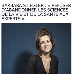 Barbara Stiegler : « Refuser d'abandonner les sciences de la vie et de la santé aux experts »