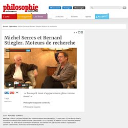 Vidéo de Michel Serres et Bernard Stiegler. Moteurs de recherche