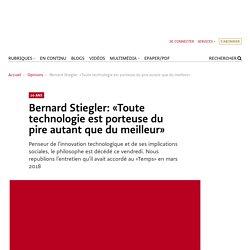 Bernard Stiegler: «Toute technologie est porteuse du pire autant que du meilleur»