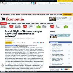 """Joseph Stiglitz : """"Nous n'avons pas de système économi"""