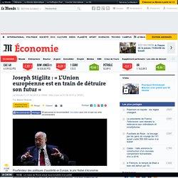 Joseph Stiglitz: «L'Union européenne est en train de détruire son futur»