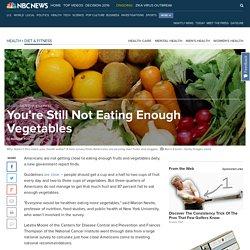 You're Still Not Eating Enough Vegetables
