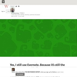 Yes, I still use Evernote. Because it's still the best way to get s**t done.
