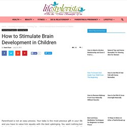 How to Stimulate Brain Development in Children or Infants
