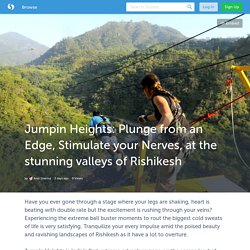 Jumpin Heights: Plunge from an Edge, Stimulate your Nerves, at the stunning valleys of Rishikesh (with image) · iamanvi