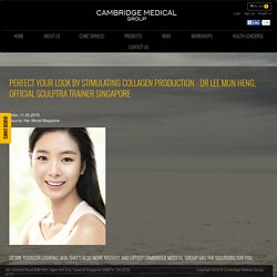 Perfect Your Look by stimulating Collagen Production - Dr Lee Mun Heng, Official Sculptra Trainer Singapore