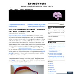 Brain stimulation hits the mainstream – commercial tDCS device available soon for $249 | NeuroBollocks