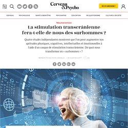La stimulation transcrânienne fera-t-elle de nous des surhommes