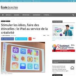 Stimuler les idées, faire des étincelles : le iPad au service de la créativité - École branchée