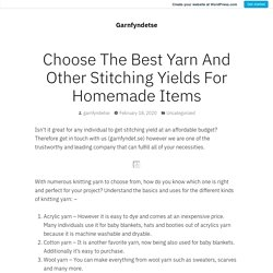 Choose The Best Yarn And Other Stitching Yields For Homemade Items – Garnfyndetse