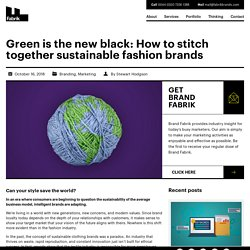 Green Is The New Black: Stitching Together Sustainable Fashion Brands